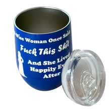 "12 OZ Wine Tumbler Novelty ""A Wise Women Once Said""  Stainless Steel No Sweat"