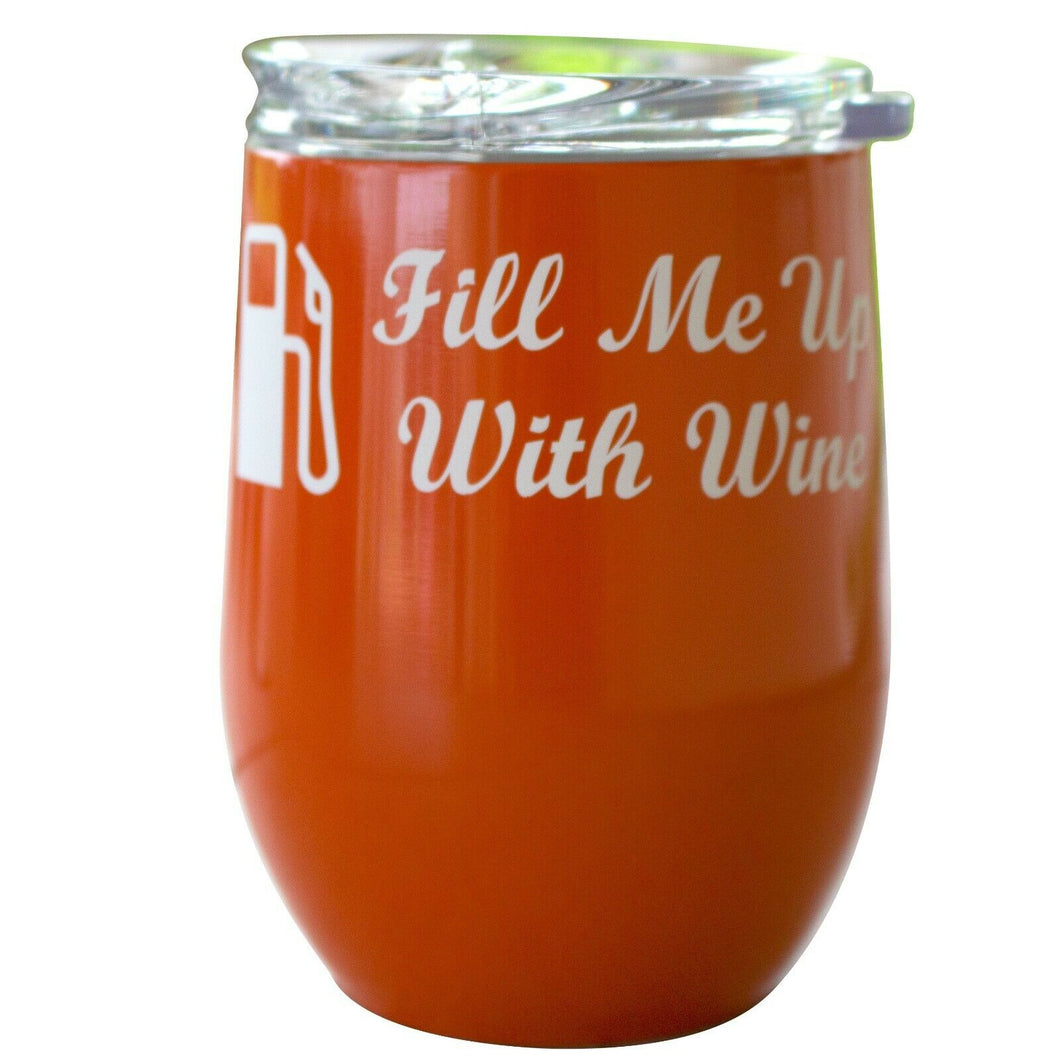 12 OZ Wine Tumbler Novelty Fill Me Up With Wine  Stainless Steel No Sweat