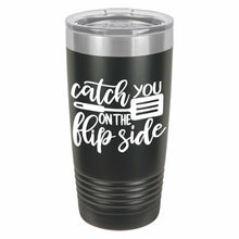 Catch You On The Flip Side Funny Novelty Stainless Steel Coffee Tumbler 20oz & 12oz