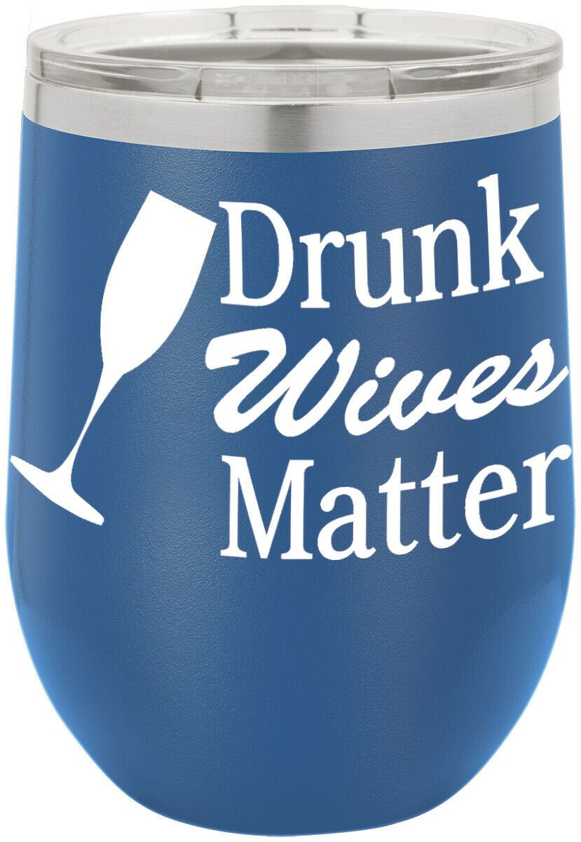 Drunk Wives Matter Funny Novelty Stainless Steel Wine Or Coffee Tumbler 12 oz