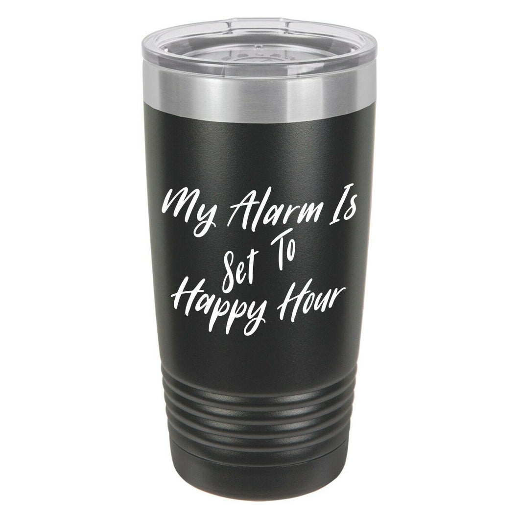 Alarm Set To Happy Hour Funny Novelty Stainless Steel Coffee Tumbler 20oz & 12oz