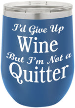 I'd Give Up Wine But I'm Funny Novelty Stainless Steel Wine Or Coffee Tumbler