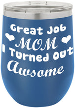 Great Job Mom I Turned Out Funny Novelty Stainless Steel Wine Or Coffee Tumbler