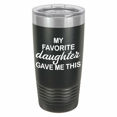 My Favorite Daughter Gave Me This Funny Novelty Stainless Steel Coffee Tumbler 20oz and 12oz
