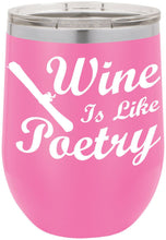 Wine Is Like Poetry Funny Novelty Stainless Steel Wine Or Coffee Tumbler 12oz