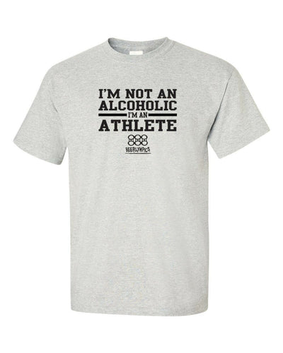 Funny T-Shirt - I'M Not An Alcoholic I'm An Athlete- in Many Colors