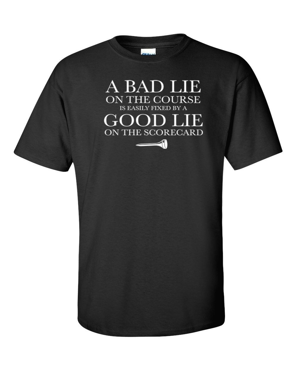 Funny T-Shirt A Bad Lie On The Course Is Easily Fixed By A Good Lie On The Score