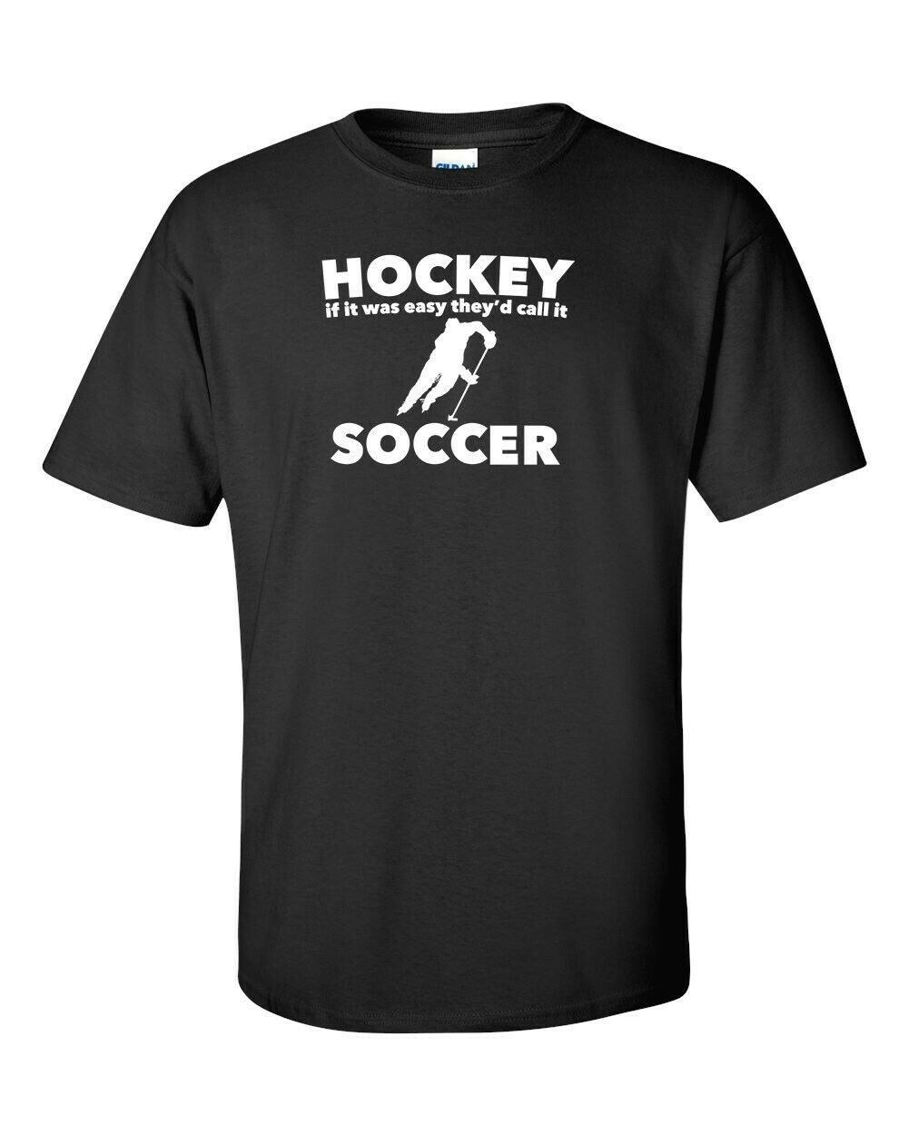 Funny T-Shirt Hockey if it was easy they'd call it Soccer In Many Colors