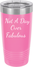 Not A Day Over Fabulous Funny Novelty Stainless Steel Coffee Tumbler 20oz & 12oz