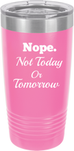 Nope. Not Today Or Tomorrow Funny  Stainless Steel Coffee Tumbler 20oz & 12oz