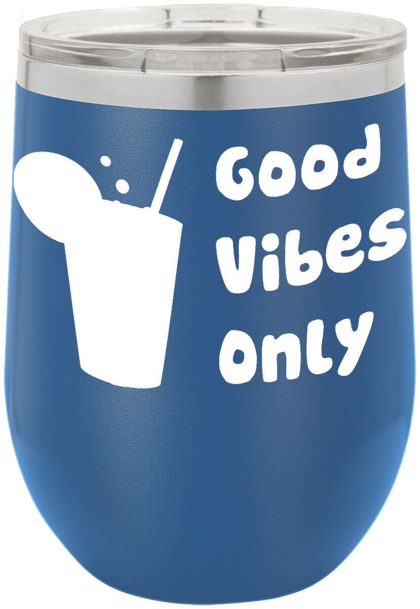 Good Vibes Only Funny Novelty Stainless Steel Wine Or Coffee Tumbler 12 oz