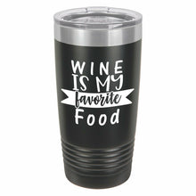 Wine Is My Favorite Food Funny Novelty Stainless Steel Coffee Tumbler 20oz and 12oz, Double Wall