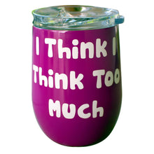 "12 OZ Wine Tumbler Novelty ""I Think To Much""  Stainless Steel No Sweat"