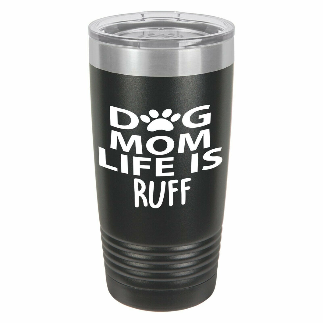 Dog Mom Life Is Ruff Funny Novelty Stainless Steel Coffee Tumbler 20oz & 12oz