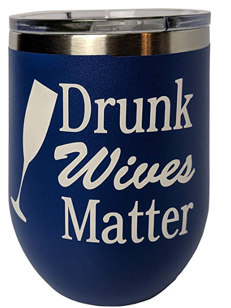 Funny Drunk Wives Matter Novelty Stainless Steel Wine Tumbler 12 oz, Double Wall