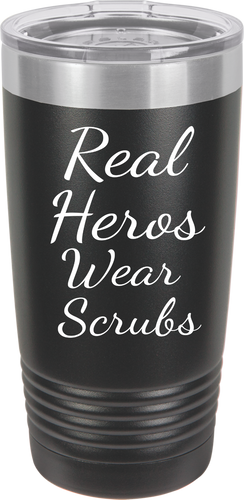 Real Hero's Wear Scrubs Stainless Steel  Tumbler 20oz & 12oz Show Your Support