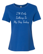 I'm Only Talking To My Dog Today Women's Short Sleeve T Shirt Casual And Cute Inspirational Graphics