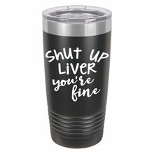 Shut Up Liver Your Fine Novelty Stainless Steel Coffee Tumbler 20oz, Double Walled Vacuum Insulated Tumbler with Splash Proof Lid Gift For Men & Women - E HUB PRODUCTS