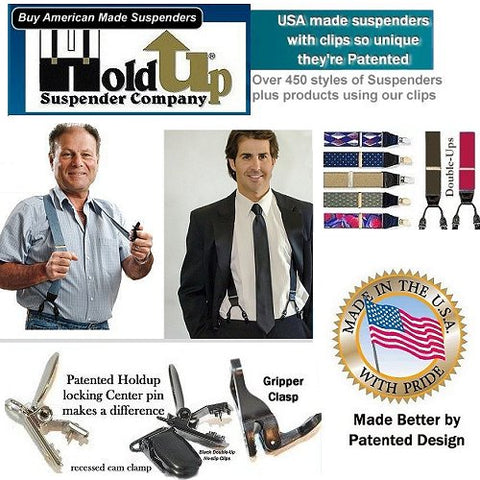 Holdup Suspender Company makes over 490 styles of mens and womens clip-on suspenders all made in the USA better by patented design.