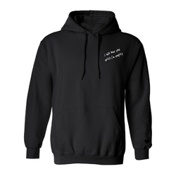 """until i'm empty"" Hooded Sweatshirt"