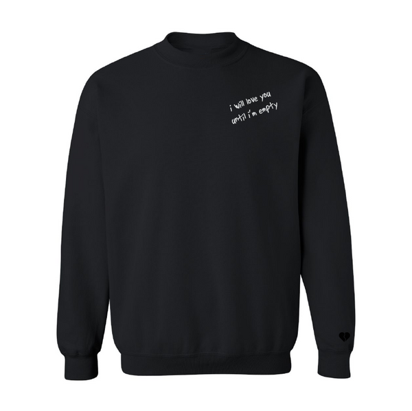 """until i'm empty"" Sweatshirt"