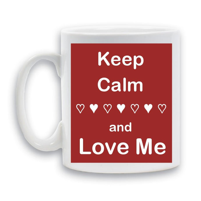 Keep calm and love me mug