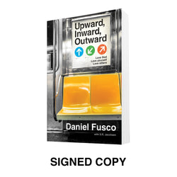 Limited Edition - Signed copy! Upward, Inward, Outward - from Daniel Fusco