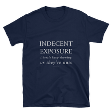 Indecent Exposure T-Shirt - Liberals Keep Showing Us They're Nuts