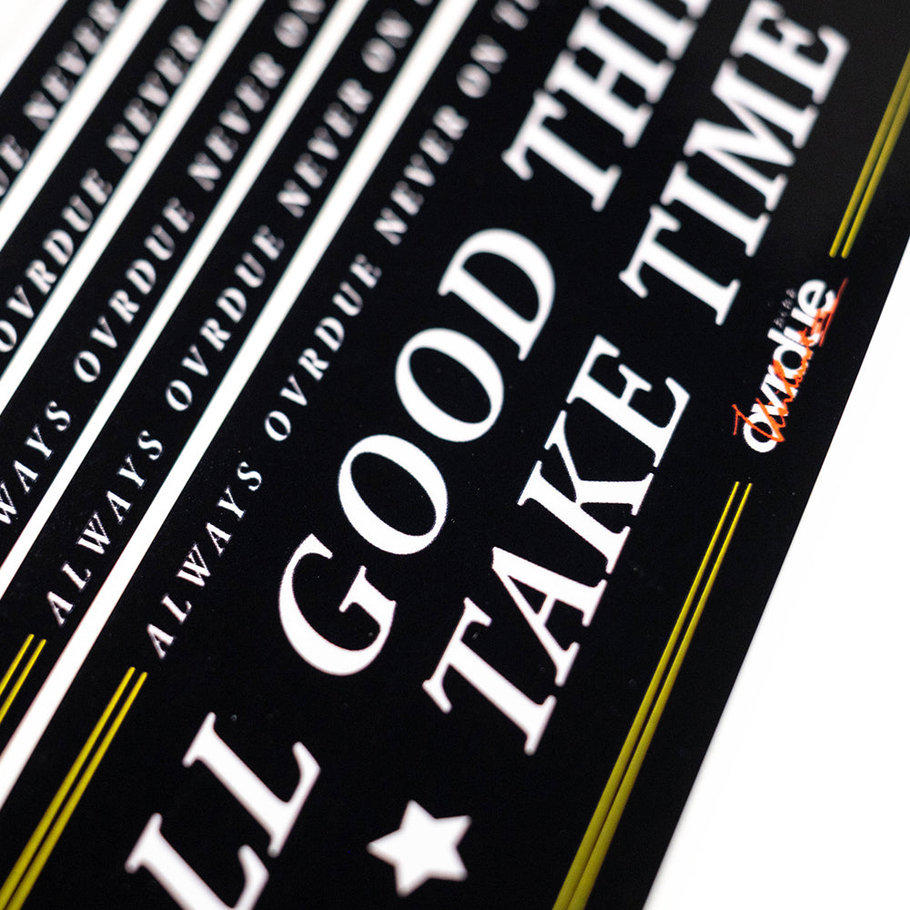OVRDUE - ALL GOOD THINGS TAKE TIME - BLACK- VINYL STICKER