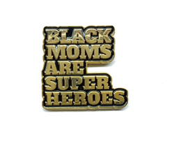 Black Moms Are Super Heroes Gold Pin