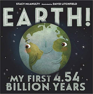 Earth! My First 4.54 Billion Years for Mrs. Westhead