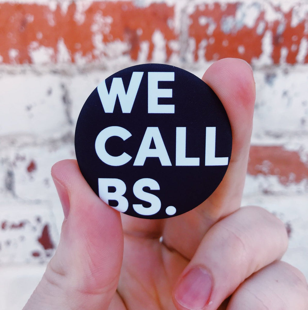 Official March For Our Lives We Call BS. pin raises $2 for the March for Our Lives. This We Call BS pin or We Call BS button was spoken by and worn by Emma GonzÌÁlez or Emma Gonzalez. Buy your We Call BS button on Pincause. This is the official We Call BS. pin worn by speakers and performers at the March for Our Lives.