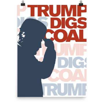 """Trump Digs Coal"" Art Print"