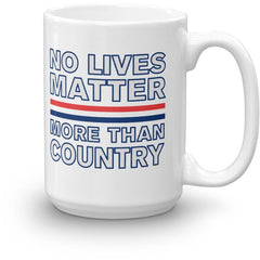 """No Lives Matter More than Country"" Mug"