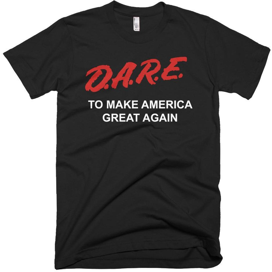 """D.A.R.E. to Make America Great Again"" T-Shirt"