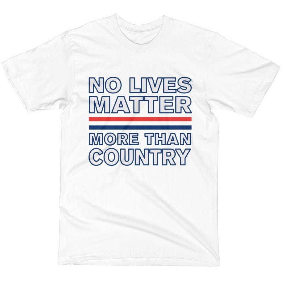 """No Lives Matter More than Country"" T-Shirt"