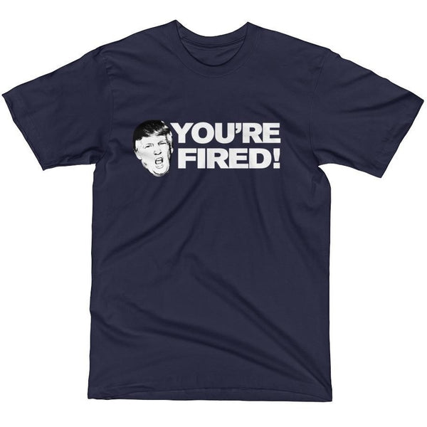 """You're Fired!"" President Trump T-Shirt"