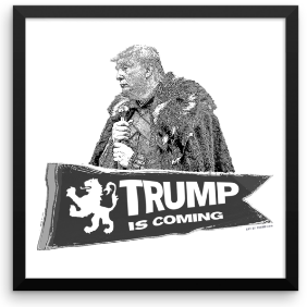 """Trump is Coming"" Art Print"