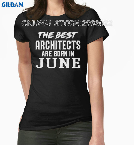 Gildan Only4U Screen T Shirt Crew Neck New Style Short Sleeve The Best Architects Are Born In June Short Sleeve Womens Tees