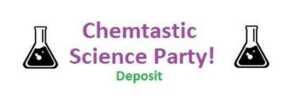 Chemtastic Science Party! Deposit