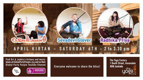 April Kirtan - Saturday 6th at The Yoga Factory in Annandale with Sevadevi Glover, Radhika Priya and Sri & Joakin. Everyone welcome to share the bliss.