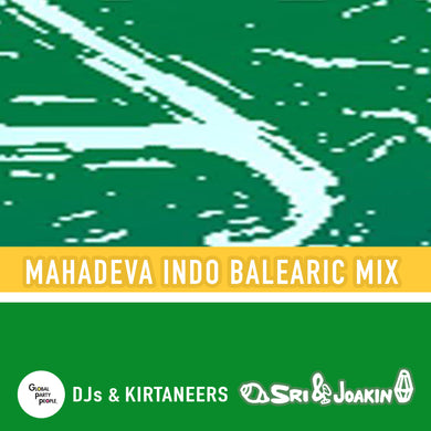Mahadeva Indo Balearic Mix - Global Party People DJs & Kirtaneers - Sri & Joakin