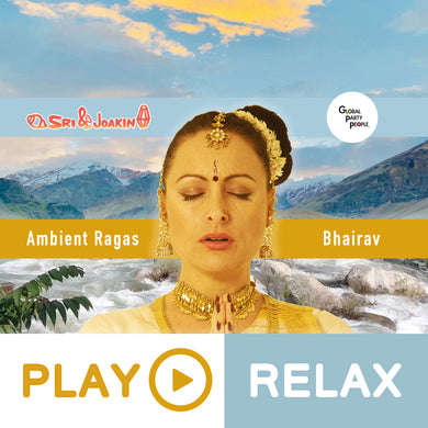 Relaxing Music - Sri & Joakin - Ambient Bhairav Raga in Shanta Rasa evokes peace & tranquility - Yoga - Meditation - Spa - Global Party People Ambient Ragas - GlobalPartyPeople.com