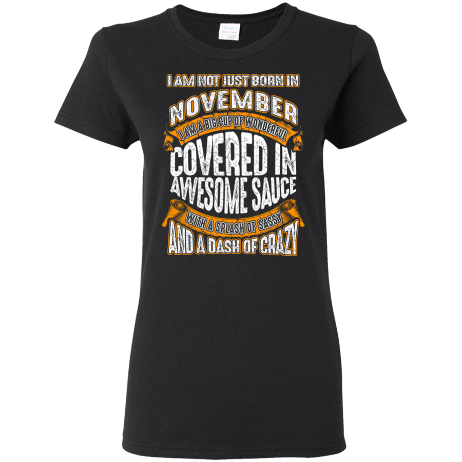 **Wonderful November Girl Covered In Awesome Sauce** Shirts & Hoodies