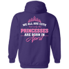 Limited Edition **Princess Born In April** Shirts & Hoodies