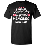 Never want to stop making Memories Shirts and Hoodies