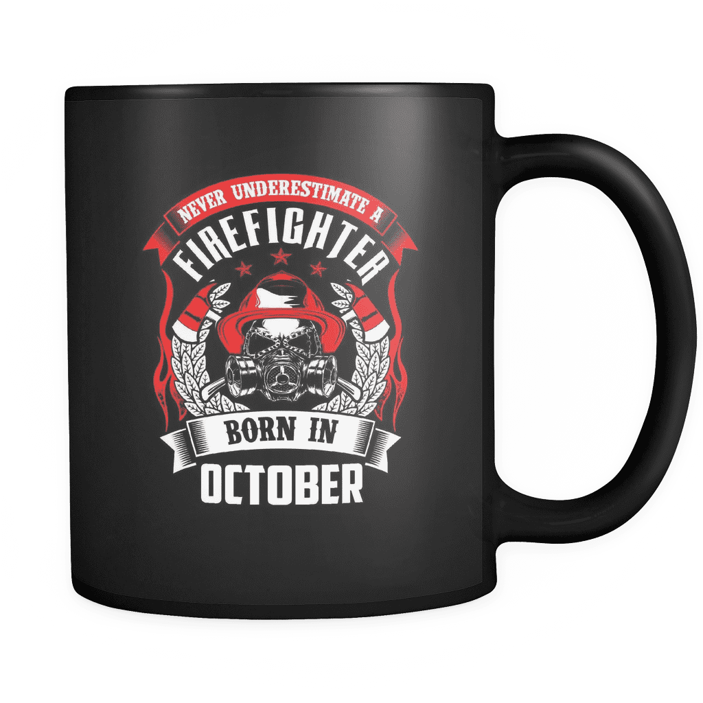 Never Underestimate October Born Firefighter Mug