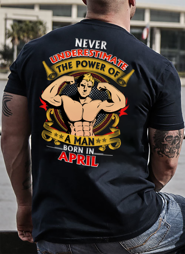 Limited Edition **Power Of A Man Born In April** Shirts & Hoodies
