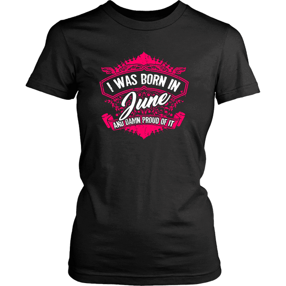 Limited Edition Proud To Be Born In June Shirts