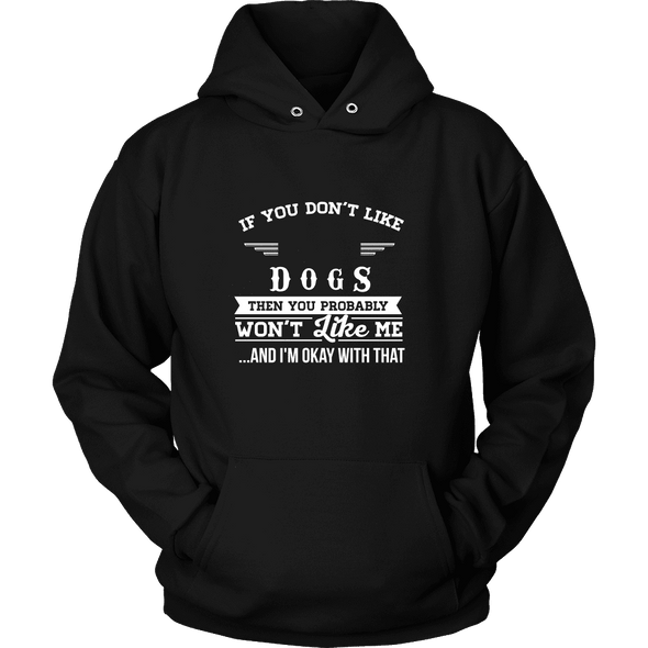 If You Don't Like Dogs Then You Won't Like Me Shirts, Hoodie & Tank